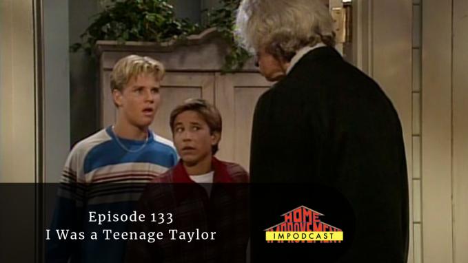 I Was a Teenage Taylor | Home Improvement | Home Impodcast